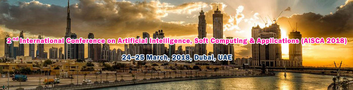 2nd International Conference on Artificial Intelligence, Soft Computing and Applications (AISCA-2018), Dubai, United Arab Emirates