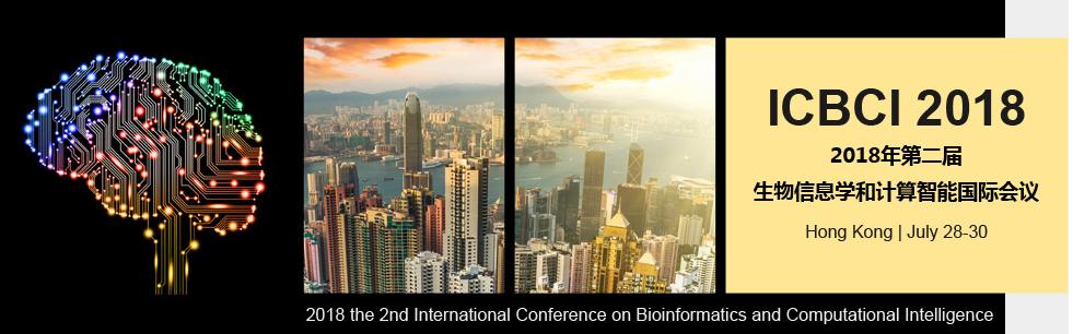 2018 the 2nd International Conference on Bioinformatics and Computational Intelligence(ICBCI 2018), Hong Kong, Hong Kong