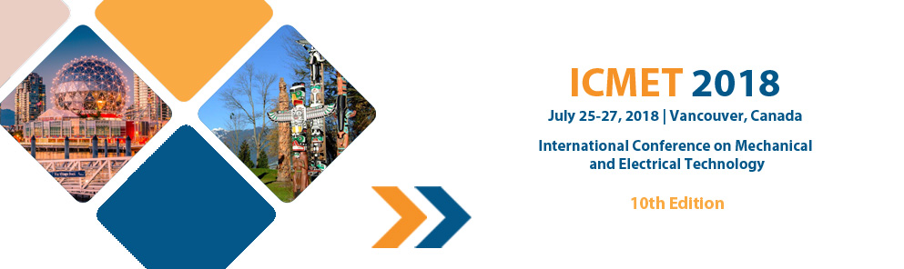 2018 the 10th International Conference on Mechanical and Electrical Technology (ICMET 2018), Vancouver, Canada