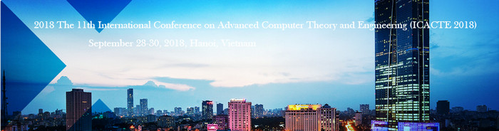 2018 The 11th International Conference on Advanced Computer Theory and Engineering (ICACTE 2018), Hanoi, Ha Noi, Vietnam