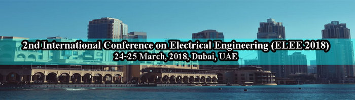 2nd International Conference on Electrical Engineering (ELEE 2018), Dubai, United Arab Emirates