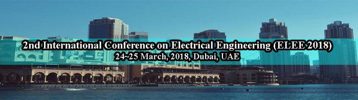 2nd International Conference on Electrical Engineering (ELEE 2018), Dubai, United Arab Emirates