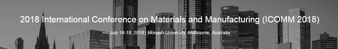 2018 International Conference on Materials and Manufacturing (ICOMM 2018)--Ei Compendex, Scopus, Melbourne, Australia