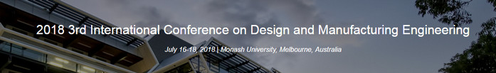 2018 3rd International Conference on  Design and Manufacturing Engineering (ICDME 2018), Monash University, Australia