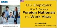FREE Webinar: U.S. Employers How To Sponsor Foreign Nationals For Work Visas