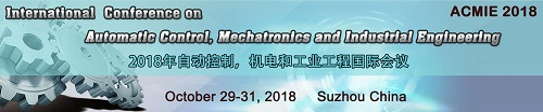 International Conference on Automatic Control, Mechatronics and Industrial Engineering (ACMIE 2018), Suzhou, Jiangsu, China