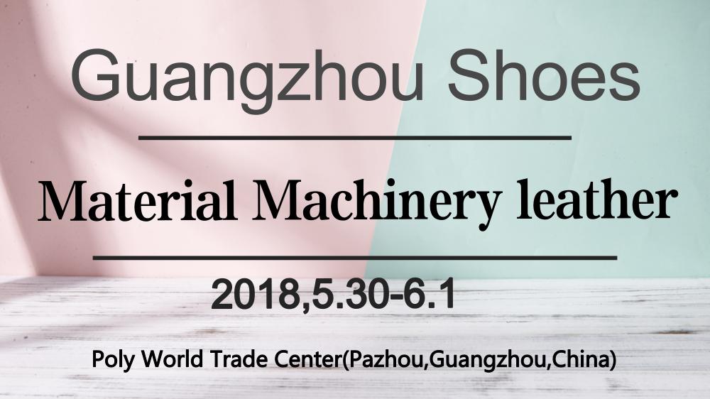 2018 Guangzhou International  Shoes Material Machinery Leather Fair, Guangzhou, Guangdong, China