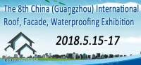 The 8th China (Guangzhou ) International Roof, Facade, Waterproofing Exhibition 2018
