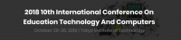 2018 10th International Conference on Education Technology and Computers (ICETC 2018)