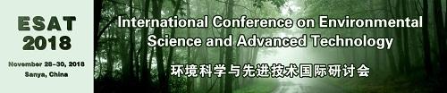 International Conference on Environmental Science and Advanced Technology (ESAT 2018), Sanya, Hainan, China