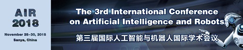 The 3rd International Conference on Artificial Intelligence and Robots (AIR 2018), Sanya, Hainan, China