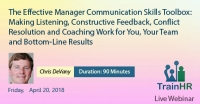 The Effective Manager Communication Skills Toolbox: Making Listening, Constructive Feedback, Conflict Resolution and Coaching Work for You, Your Team and Bottom-Line Results