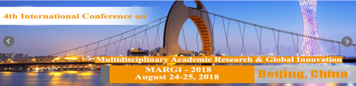 4th International Conference on  Multidisciplinary Academic Research & Global Innovation (MARGI- 2018), Beijing, China