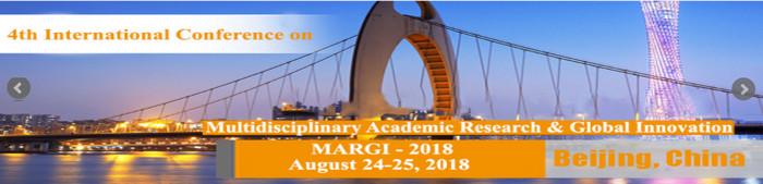 4th International Conference on  Multidisciplinary Academic Research & Global Innovation (MARGI- 2018), Beijing, China