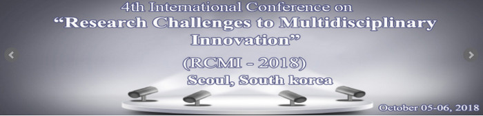 4th International Conference on  Research Challenges to Multidisciplinary Innovation (RCMI- 2018), Seoul, South korea