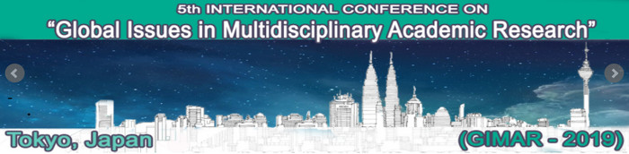 "5th International Conference on ""Global Issues in Multidisciplinary Academic Research"" (GIMAR- 2019), Tokyo, Japan"