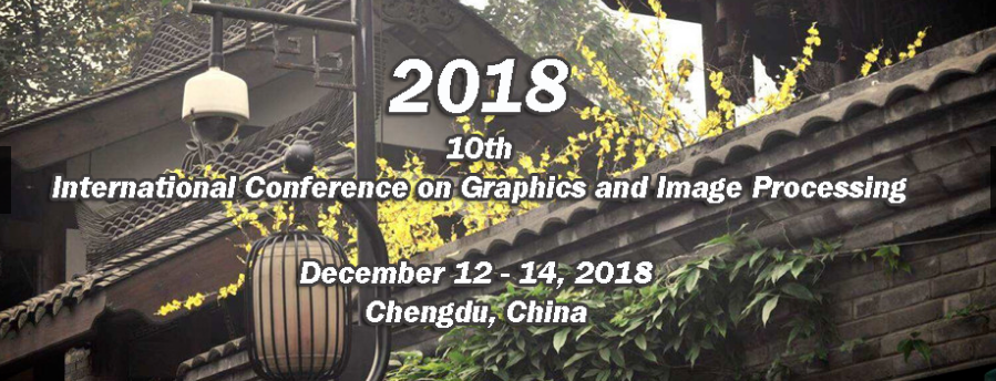SPIE--2018 10th International Conference on Graphics and Image Processing (ICGIP 2018), Chengdu, Sichuan, China