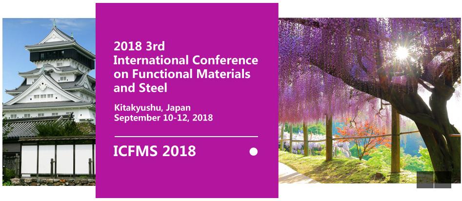 2018 3rd International Conference on Functional Materials and Steel (ICFMS 2018)--SCOPUS, Ei Compendex, Kitakyushu, Japan