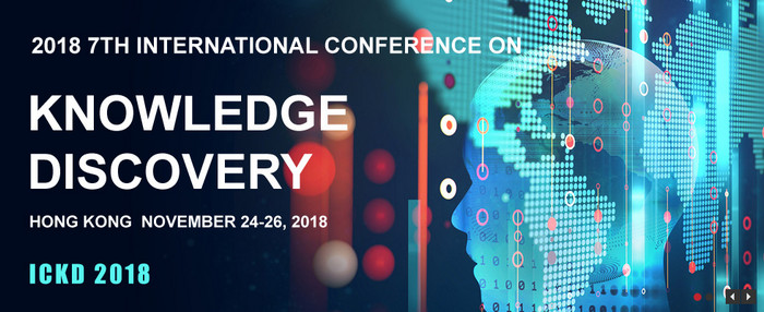 2018 7th International Conference on Knowledge Discovery (ICKD 2018), Hong Kong