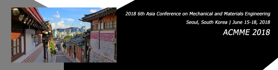 2018-The 6th Asia Conference on Mechanical and Materials Engineering ACMME, Seoul National University, Seoul, South korea