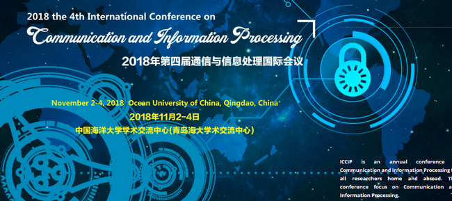 2018 the 4th International Conference on Communication and Information Processing (ICCIP 2018)--Ei Compendex and Scopus, Qingdao, Shandong, China