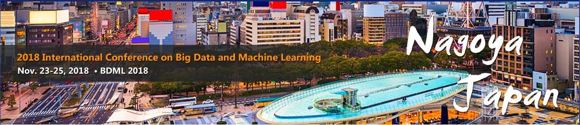 2018 International Conference on Big Data and Machine Learning (BDML 2018)--Ei Compendex and Scopus, Nagoya, Japan