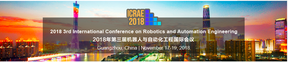 2018 3rd International Conference on Robotics and Automation Engineering (ICRAE 2018)--Ei Compendex and Scopus, Guangzhou, Guangdong, China