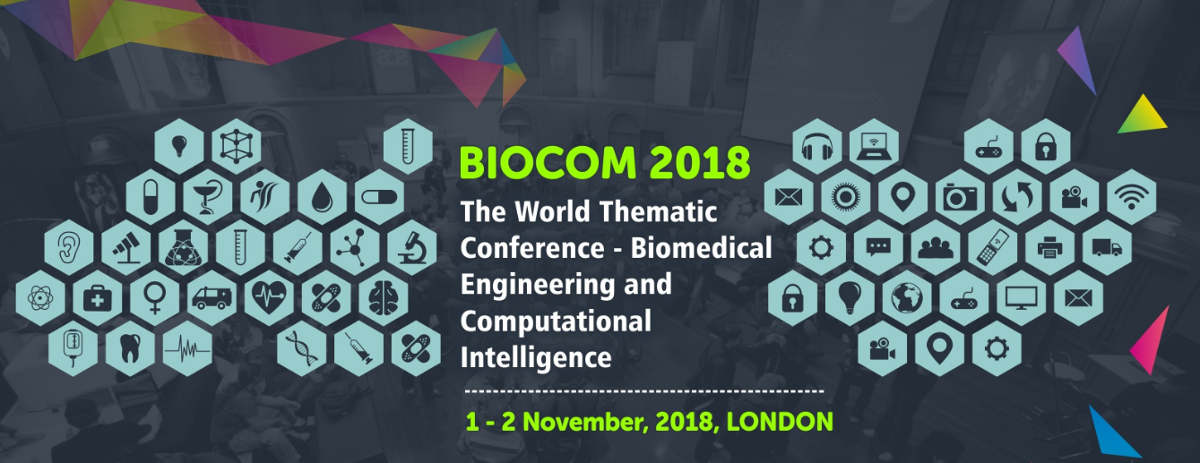 BIOCOM 2018- The World Thematic Conference - Biomedical Engineering and Computational Intelligence, London, United Kingdom