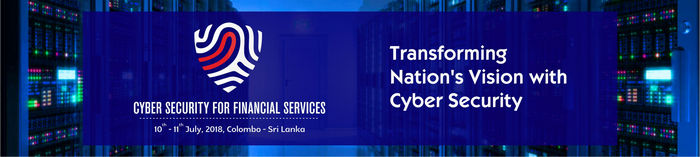 Cyber Security Conference in 2018 - Cyber Security for Financial Services, Colombo, Sri Lanka