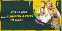How To Perform In USA As A Foreign Artist?