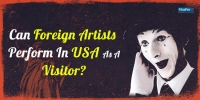 Can Foreign Artists Perform In USA On B1/B2 Visa or ESTA?