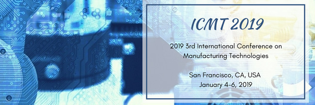2019 3rd International Conference on Manufacturing Technologies (ICMT 2019)--Ei Compendex, Scopus, San Francisco, United States