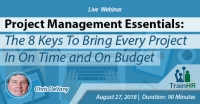 Web Conference on  Project Management Essentials: The 8 Keys To Bring Every Project In On Time and On Budget