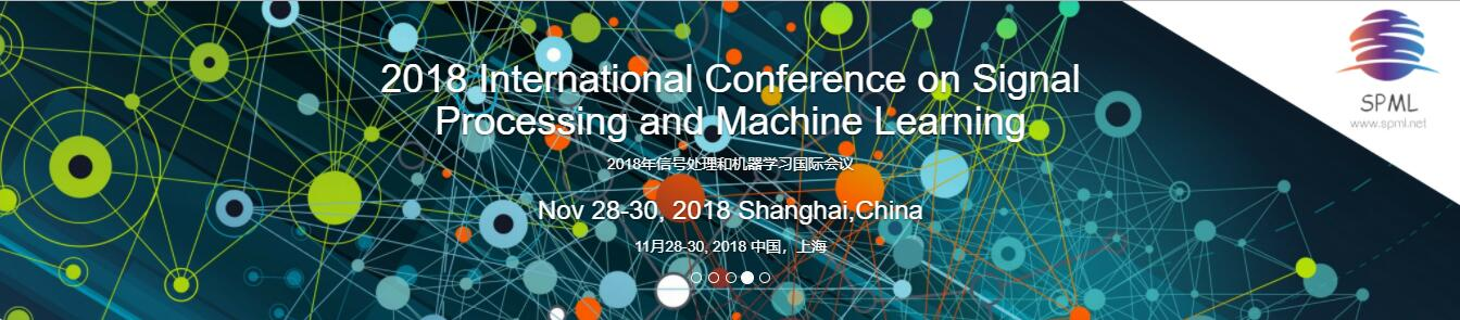 The 2018 International Conference on Signal Processing and Machine Learning SPML 2018, Shanghai, China