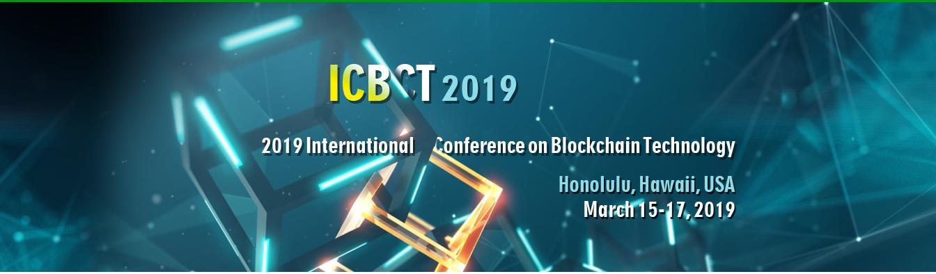 2019 International Conference on Blockchain Technology (ICBCT 2019), Honolulu, United States