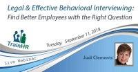 Legal & Effective Behavioral Interviewing: Find Better Employees with the Right Question