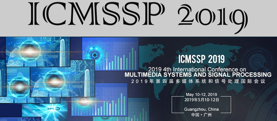 2019 4th International Conference on Multimedia Systems and Signal Processing (ICMSSP 2019), Guangzhou, Guangdong, China
