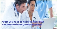 What you need to know to Meet FDA and International Quality Standards
