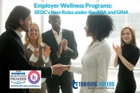 Employer Wellness Programs 101: EEOC's New Rules Under the ADA and GINA, ACA, HIPAA Requirements, Title VII and More.