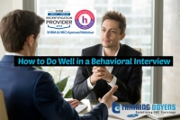 What Behavioral Insight REALLY Can Do for You: How To Perform a Behavioral Interview to Improve Hiring Process and Maximize Team Potential