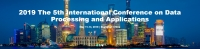 2019 The 5th International Conference on Data Processing and Applications (ICDPA 2019)