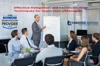 Effective Delegation and Communication Techniques for Supervisors/Managers