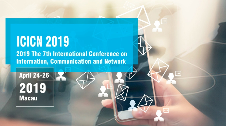 IEEE--2019 The 7th International Conference on Information, Communication and Network (ICICN 2019)--Ei Compendex, Scopus, Macau, China