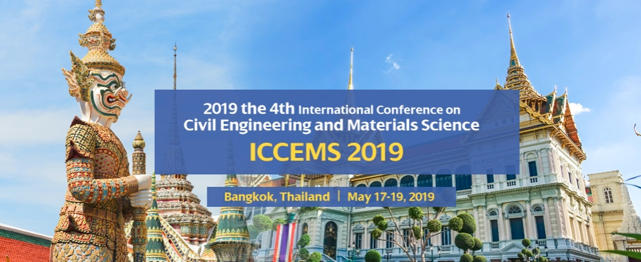 2019 the 4th International Conference on Civil Engineering and Materials Science (ICCEMS 2019), Bangkok, Thailand