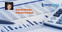 Payroll Missteps, Potholes and Pitfalls—Watch Out for These Areas to Avoid Costly Errors