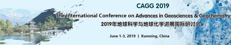 The International Conference on Advances in Geosciences & Geochemistry (CAGG 2019), Kunming, Guangxi, China