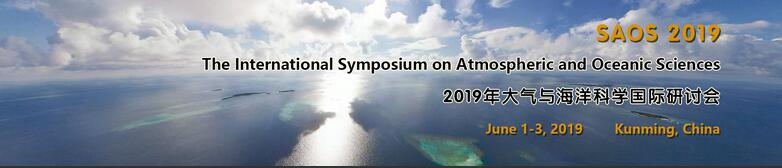 The International Symposium on Atmospheric and Oceanic Sciences (SAOS 2019), Kunming, Yunnan, China