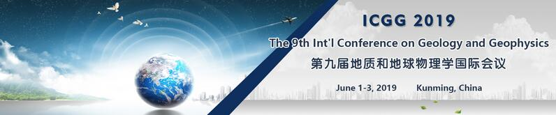 The 9th Int'l Conference on Geology and Geophysics (ICGG 2019), Kunming, Yunnan, China