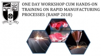 ONE DAY WORKSHOP CUM HANDS-ON TRAINING ON RAPID MANUFACTURING PROCESSES (RAMP 2018)