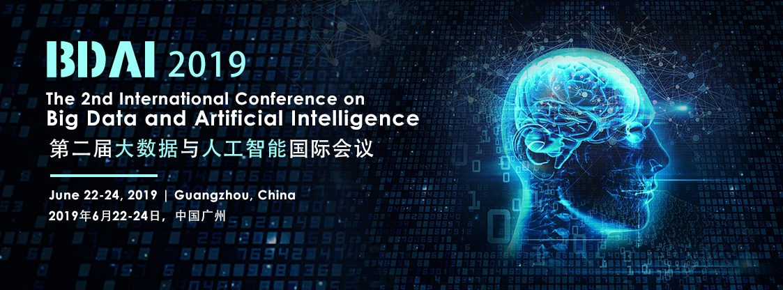 2019 2nd International Conference on Big Data and Artificial Intelligence (BDAI 2019), Guangzhou, Guangdong, China